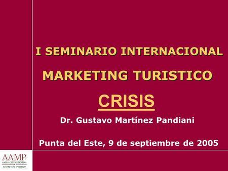 I SEMINARIO INTERNACIONAL MARKETING TURISTICO Dr. Gustavo Martínez Pandiani Punta del Este, 9 de septiembre de 2005 ASOCIACION ARGENTINA de MARKETING POLITICO.