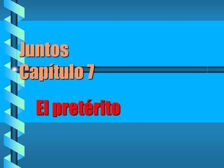 Juntos Capítulo 7 El pretérito ¿Cómo se usa el pretérito? b Para describir una actividad terminada. b Para hablar del pasado. b Para contar lo que pasó.