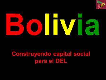 Bolivia Construyendo capital social para el DEL CONTEXTO: EVOLUCION / COMPLEJIZACIÓN DE LOS OBJETIVOS DEL DESARROLLO NecesidadesBásicas 80s - 90s DerechoHumano.