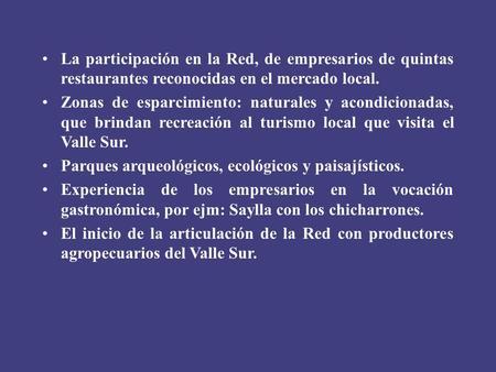 La participación en la Red, de empresarios de quintas restaurantes reconocidas en el mercado local. Zonas de esparcimiento: naturales y acondicionadas,