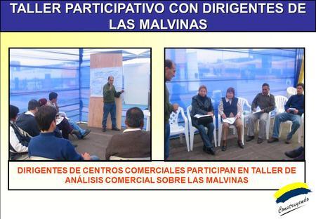 TALLER PARTICIPATIVO CON DIRIGENTES DE LAS MALVINAS DIRIGENTES DE CENTROS COMERCIALES PARTICIPAN EN TALLER DE ANÁLISIS COMERCIAL SOBRE LAS MALVINAS.