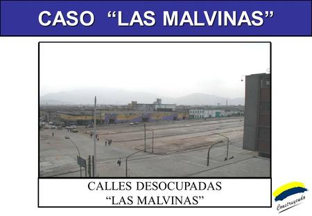 CASO LAS MALVINAS CALLES DESOCUPADAS LAS MALVINAS.