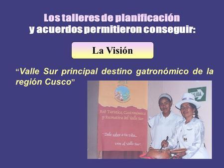 La Visión Valle Sur principal destino gatronómico de la región Cusco.