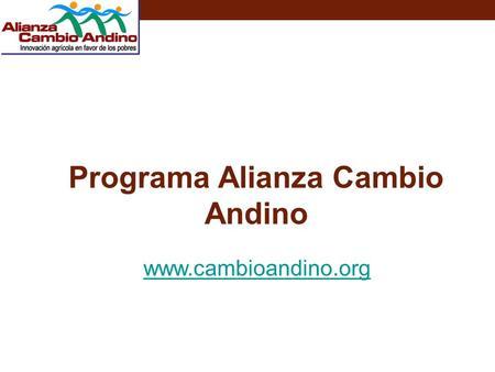 Programa Alianza Cambio Andino www.cambioandino.org.