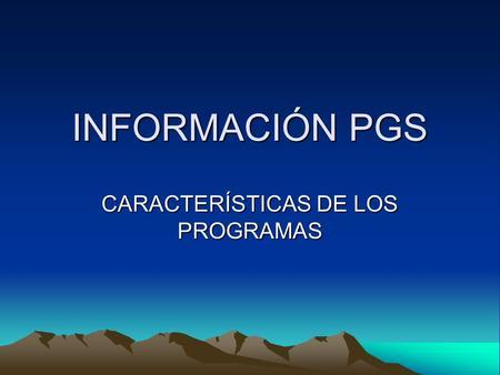 INFORMACIÓN PGS CARACTERÍSTICAS DE LOS PROGRAMAS.