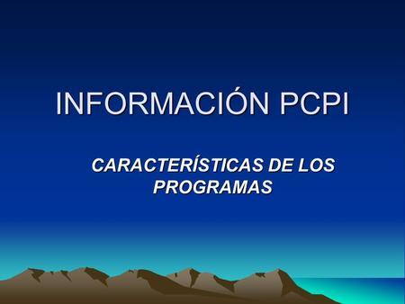 INFORMACIÓN PCPI CARACTERÍSTICAS DE LOS PROGRAMAS.
