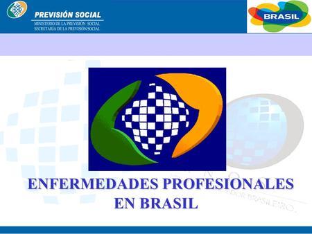 BRASIL ENFERMEDADES PROFESIONALES ENFERMEDADES PROFESIONALES EN BRASIL.