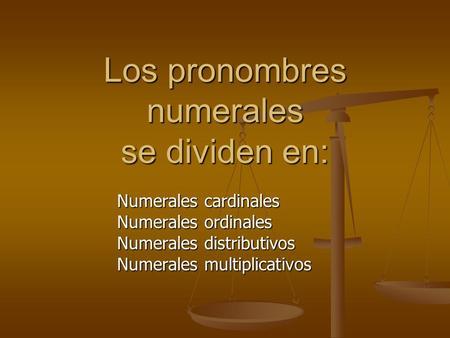 Los pronombres numerales se dividen en: