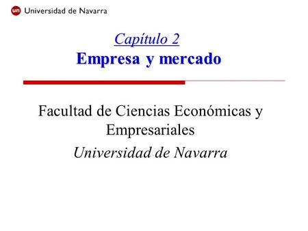 Capítulo 2 Empresa y mercado Facultad de Ciencias Económicas y Empresariales Universidad de Navarra.