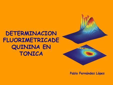 DETERMINACION FLUORIMETRICADE QUININA EN TONICA Pablo Fernández López.