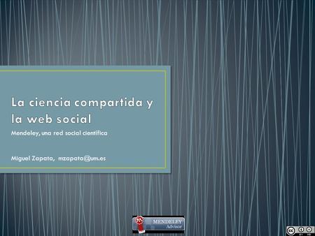 Mendeley, una red social científica Miguel Zapata,