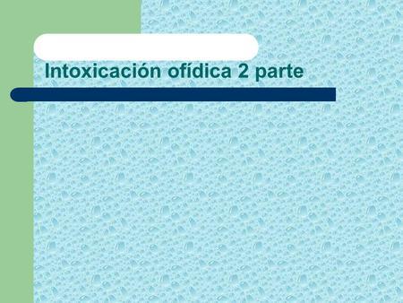 Intoxicación ofídica 2 parte. Composición química del veneno Género: Crotalus (cascabel) Fosfolipasas (complejo crotoxina) Enzimas del tipo trombina Otras.