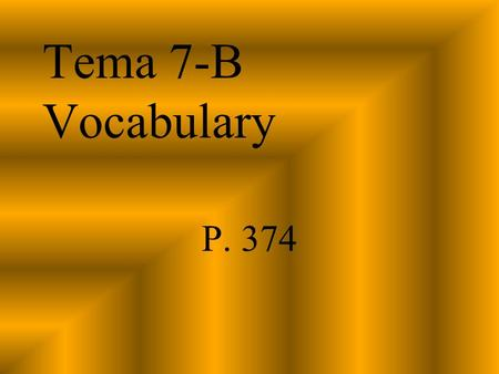 Tema 7-B Vocabulary P. 374. el aire libre outdoors.