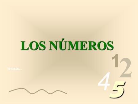 013456… 1 2 4 5 LOS NÚMEROS Los números que escribimos están compuestos por algoritmos, (1, 2, 3, 4, etc) llamados algoritmos arábigos, para distinguirlos.