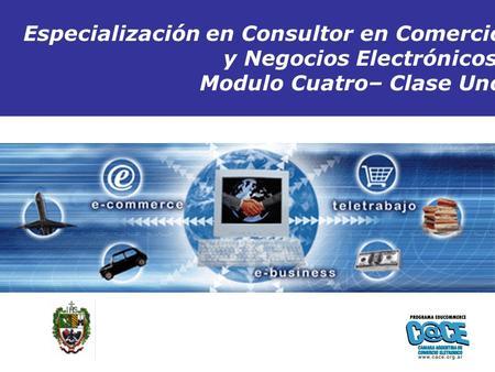 Copyright 2005 ConsultaGroup S.A - Todos los Derechos Reservados Inicio Especialización en Consultor en Comercio y Negocios Electrónicos Modulo Cuatro–