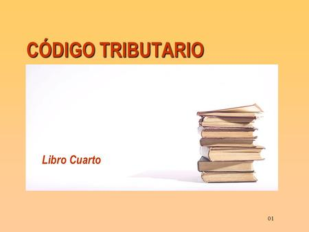 CÓDIGO TRIBUTARIO Libro Cuarto 01.