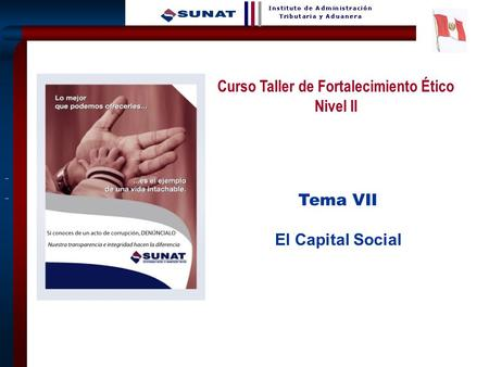 1 Tema VII El Capital Social Curso Taller de Fortalecimiento Ético Nivel II.