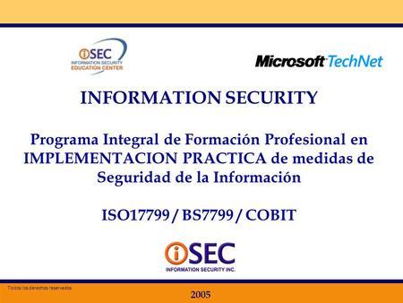 Especializacion en Seguridad de la Información 2005 INFORMATION SECURITY Programa Integral de Formación Profesional en IMPLEMENTACION PRACTICA de medidas.