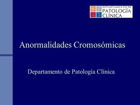 Anormalidades Cromosómicas Departamento de Patología Clínica.