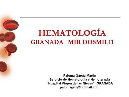 HEMATOLOGÍA GRANADA MIR DOSMIL11 Paloma García Martín Servicio de Hematología y Hemoterapia Hospital Virgen de las Nieves GRANADA