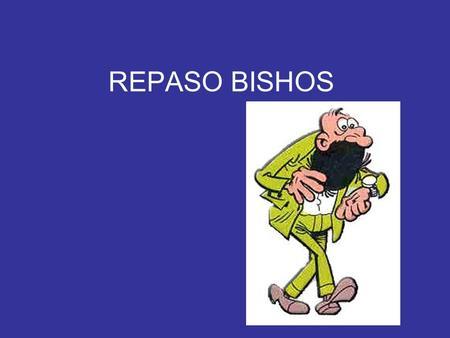 REPASO BISHOS RESUMEN (22/ AÑO) MICROBIOLOGÍA: 1 CADA 4 AÑOS ANTIBIÓTICOS: 1/ AÑO INFECCIONES EN GENERAL: 1-2/ AÑO COCOS: 3/ AÑO BACILOS GRAM+: 1/ AÑO.