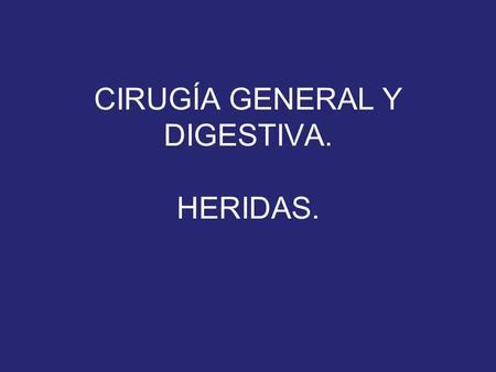 CIRUGÍA GENERAL Y DIGESTIVA. HERIDAS.