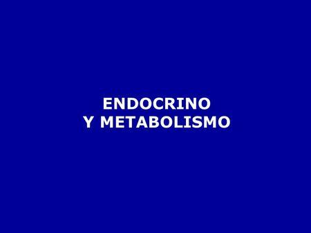 ENDOCRINO Y METABOLISMO.