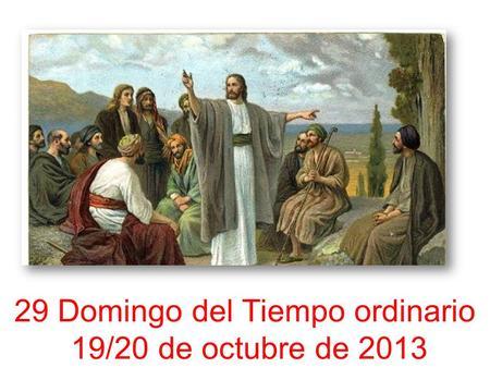 29 Domingo del Tiempo ordinario 19/20 de octubre de 2013.