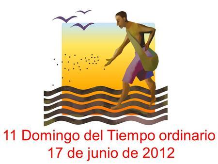 11 Domingo del Tiempo ordinario 17 de junio de 2012.