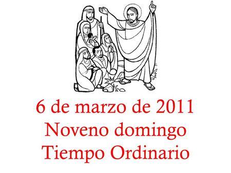 6 de marzo de 2011 Noveno domingo Tiempo Ordinario.