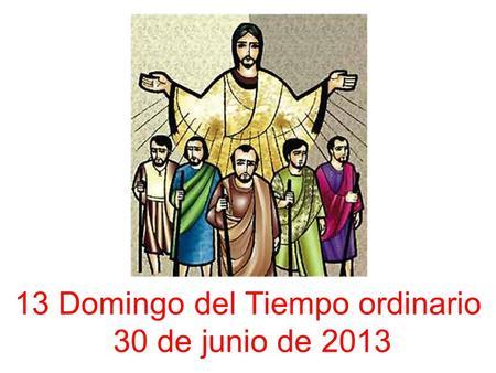 13 Domingo del Tiempo ordinario 30 de junio de 2013.