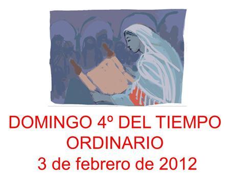 DOMINGO 4º DEL TIEMPO ORDINARIO 3 de febrero de 2012.