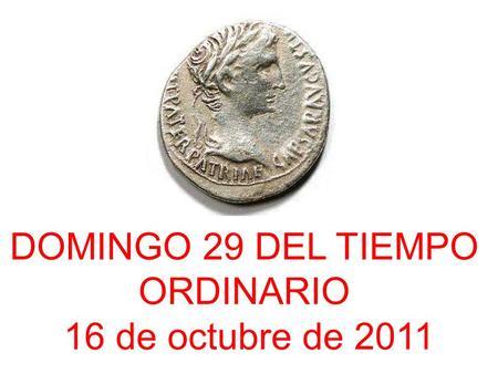 DOMINGO 29 DEL TIEMPO ORDINARIO 16 de octubre de 2011.