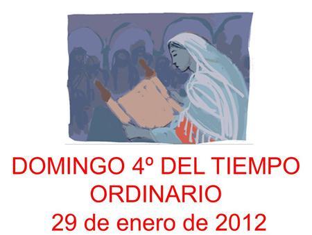 DOMINGO 4º DEL TIEMPO ORDINARIO 29 de enero de 2012.
