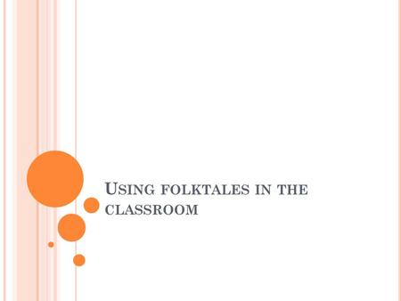 U SING FOLKTALES IN THE CLASSROOM. L AS I SLAS E NCANTADAS.