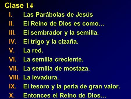 Clase 14 Las Parábolas de Jesús El Reino de Dios es como…