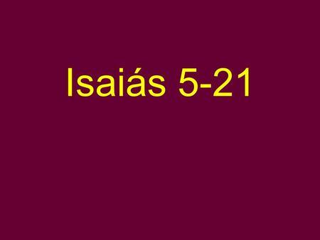 Isaiás 5-21. Examen corto 1.Escribe Isaías 1:18 de memoria. 2.Profecía es dos cosas--¿cuales? 3.¿Quién es el autor de Isaías? 4.¿Cuál es un tema teológico.