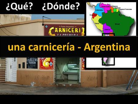 ¿Qué?¿Dónde? una carnicería - Argentina. ¿Qué?¿Dónde? una panadería – Estados Unidos.
