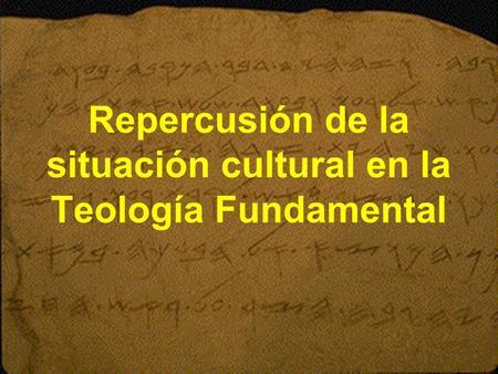 Repercusión de la situación cultural en la Teología Fundamental.