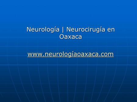 Neurología | Neurocirugía en Oaxaca www.neurologíaoaxaca.com.