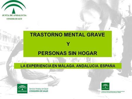 TRASTORNO MENTAL GRAVE Y PERSONAS SIN HOGAR LA EXPERIENCIA EN MÁLAGA. ANDALUCIA. ESPAÑA.