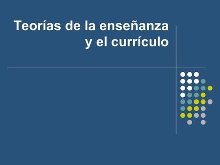 Teorías de la enseñanza y el currículo