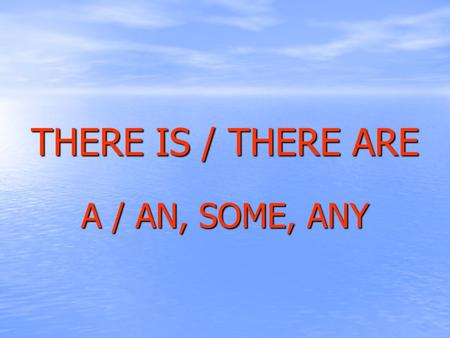 THERE IS / THERE ARE A / AN, SOME, ANY. En inglés, existen dos formas de expresar el verbo haber (hay).