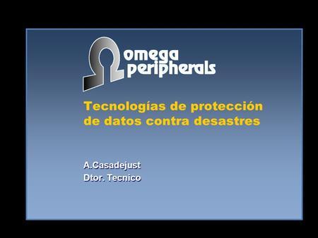 Tecnologías de protección de datos contra desastres A.Casadejust Dtor. Tecnico.