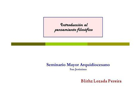 Seminario Mayor Arquidiocesano San Jerónimo Introducción al pensamiento filosófico Blithz Lozada Pereira.