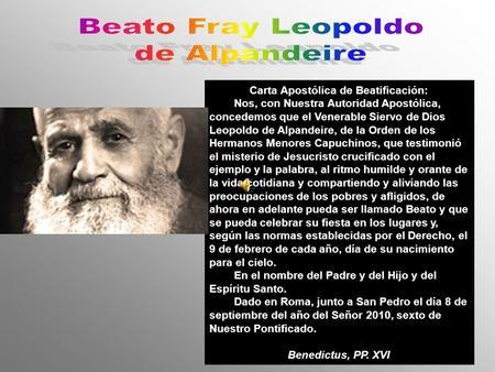 Carta Apostólica de Beatificación: Nos, con Nuestra Autoridad Apostólica, concedemos que el Venerable Siervo de Dios Leopoldo de Alpandeire, de la Orden.
