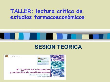 SESION TEORICA TALLER: lectura crítica de estudios farmacoeconómicos.