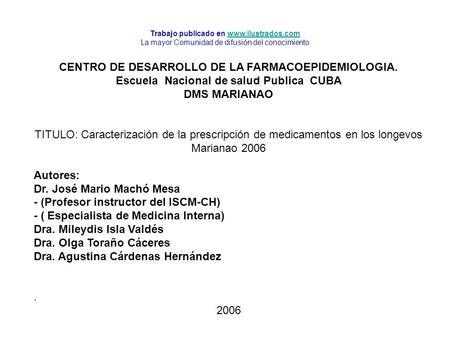 CENTRO DE DESARROLLO DE LA FARMACOEPIDEMIOLOGIA. Escuela Nacional de salud Publica CUBA DMS MARIANAO TITULO: Caracterización de la prescripción de medicamentos.