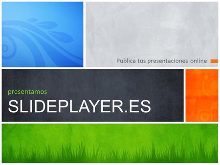 Publica tus presentaciones online presentamos SLIDEPLAYER.ES.