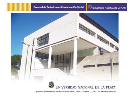 Facultad de Periodismo y Comunicación Social - UNLP - Diagonal 113 y 63 Tel: 4215460 / 4250133.